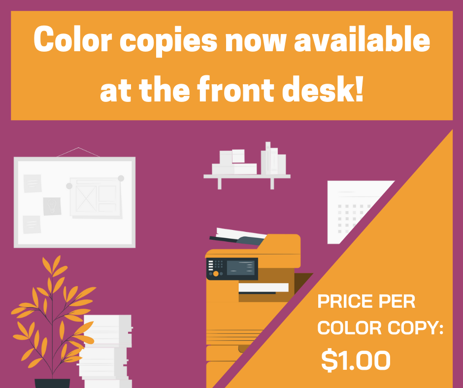 Color Copies now available at the front desk. $1.oo Per page